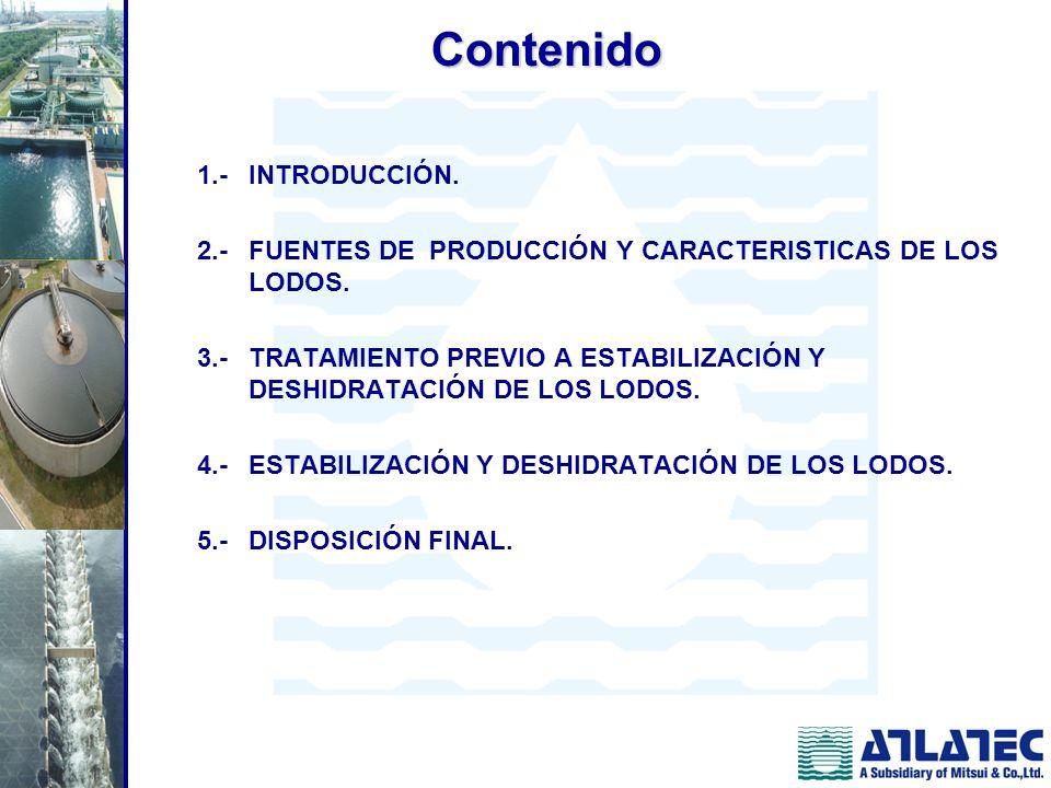 Contenido 1.- INTRODUCCIÓN. 2.- FUENTES DE PRODUCCIÓN Y CARACTERISTICAS DE LOS LODOS. 3.-TRATAMIENTO PREVIO A ESTABILIZACIÓN Y DESHIDRATACIÓN DE LOS L