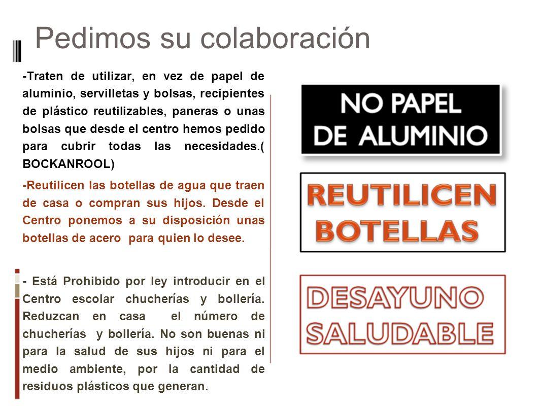 Pedimos su colaboración -Traten de utilizar, en vez de papel de aluminio, servilletas y bolsas, recipientes de plástico reutilizables, paneras o unas