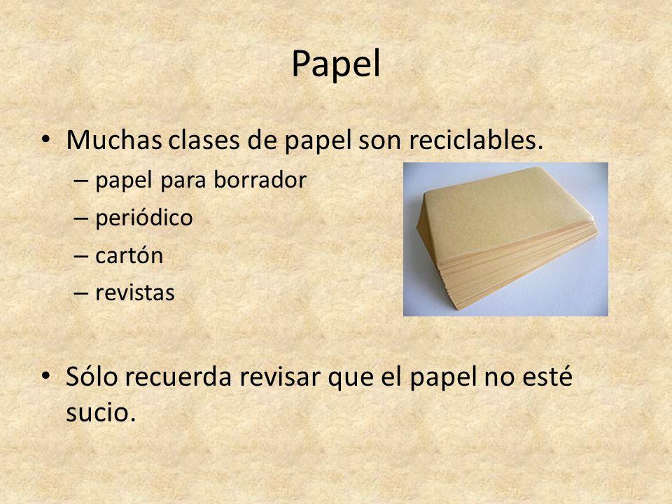 Papel Muchas clases de papel son reciclables.