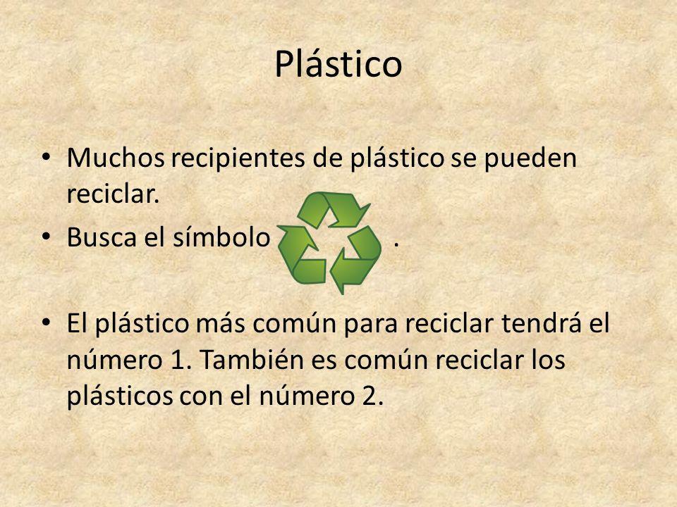 Plástico Muchos recipientes de plástico se pueden reciclar. Busca el símbolo. El plástico más común para reciclar tendrá el número 1. También es común