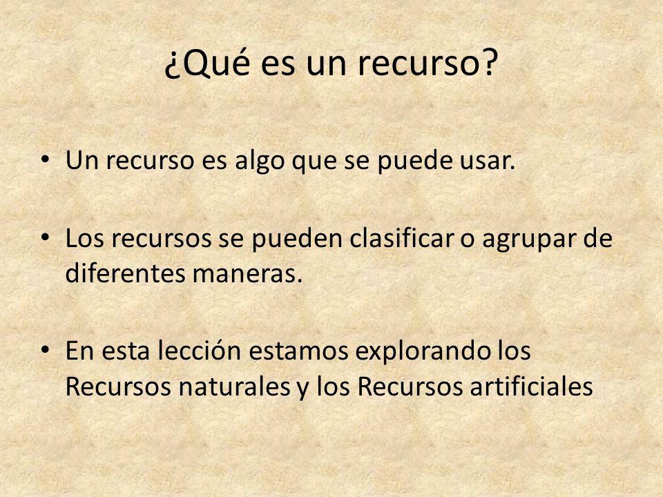 ¿Qué es un recurso? Un recurso es algo que se puede usar. Los recursos se pueden clasificar o agrupar de diferentes maneras. En esta lección estamos e