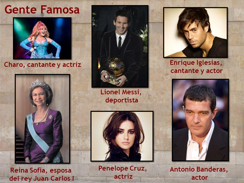 Gente Famosa Charo, cantante y actriz Reina Sofia, esposa del rey Juan Carlos I Lionel Messi, deportista Enrique Iglesias, cantante y actor Penelope C