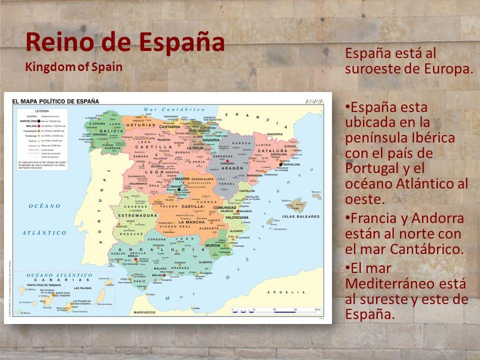 Reino de España Kingdom of Spain España está al suroeste de Europa. España esta ubicada en la península Ibérica con el país de Portugal y el océano At
