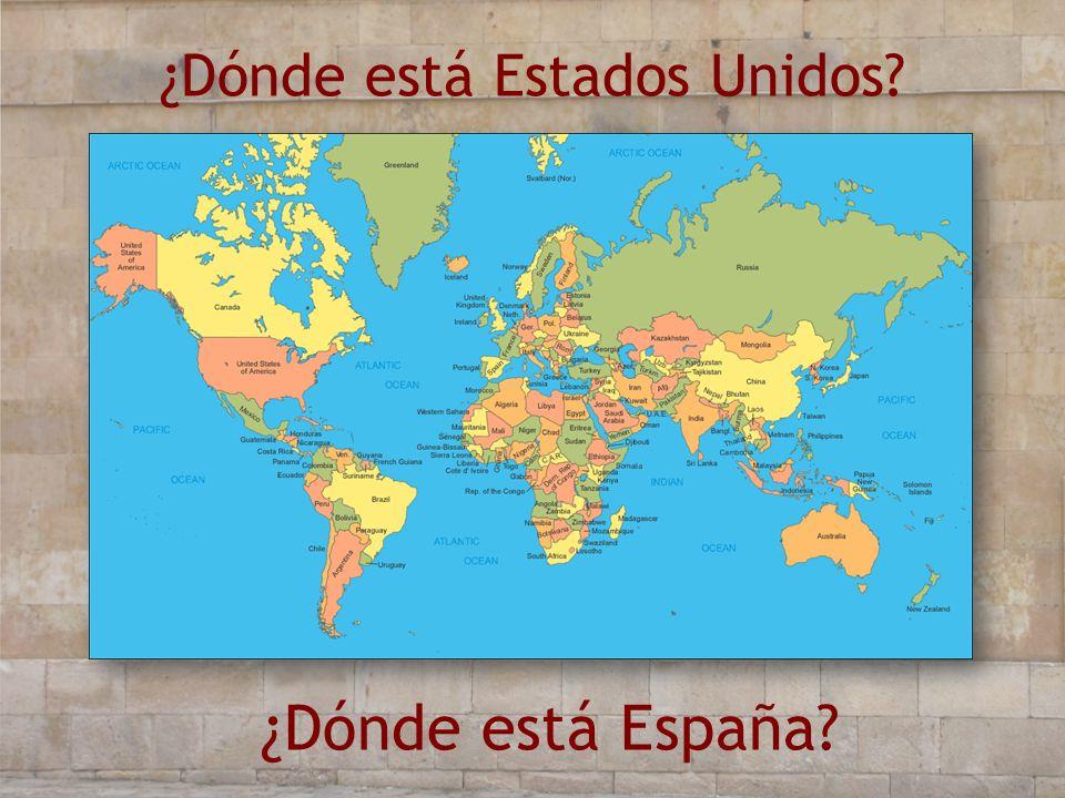 ¿Dónde está Estados Unidos? ¿Dónde está España?