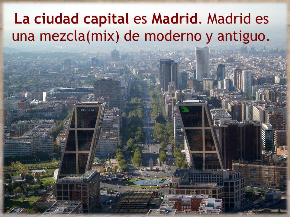 La ciudad capital es Madrid. Madrid es una mezcla(mix) de moderno y antiguo.