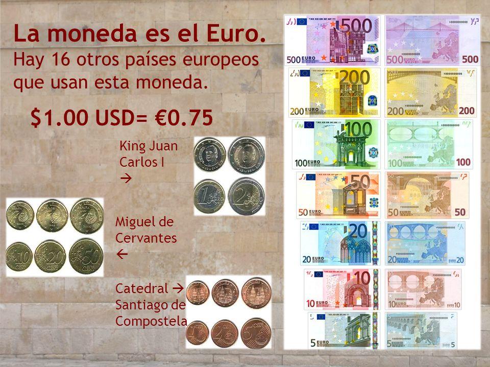 La moneda es el Euro. Hay 16 otros países europeos que usan esta moneda. $1.00 USD= 0.75 Catedral Santiago de Compostela King Juan Carlos I Miguel de