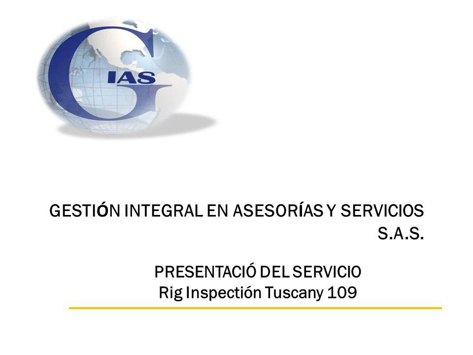 GESTI Ó N INTEGRAL EN ASESOR Í AS Y SERVICIOS S.A.S. PRESENTACIÓ DEL SERVICIO Rig Inspectión Tuscany 109