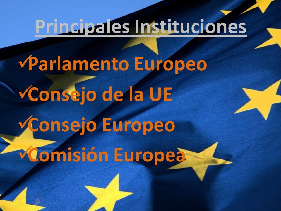 Principales Instituciones Parlamento Europeo Consejo de la UE Consejo Europeo Comisión Europea