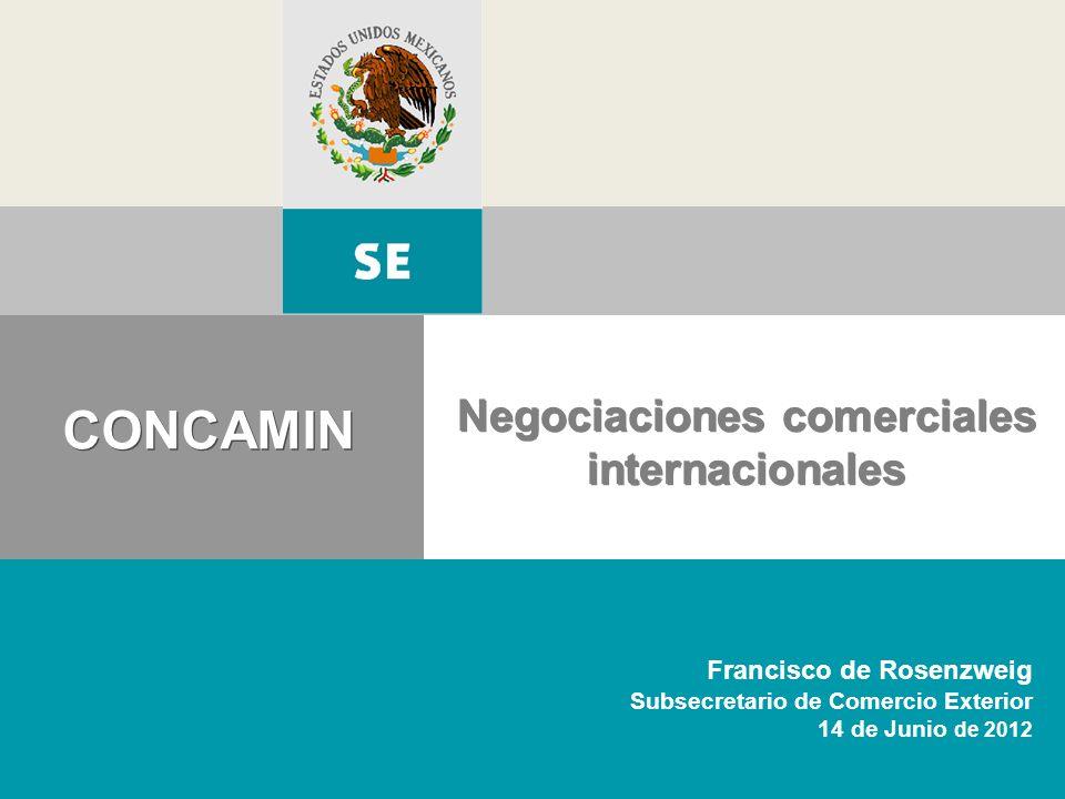 Negociaciones comerciales internacionales CONCAMIN Francisco de Rosenzweig Subsecretario de Comercio Exterior 14 de Junio de 2012