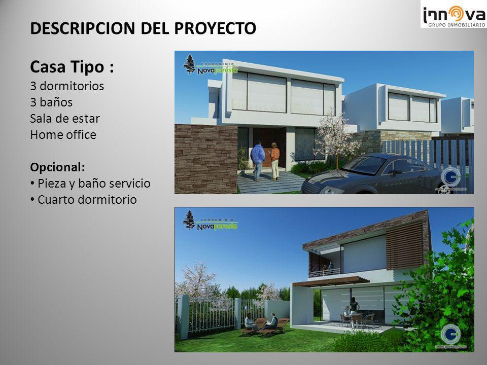 Casa Tipo : 3 dormitorios 3 baños Sala de estar Home office Opcional: Pieza y baño servicio Cuarto dormitorio DESCRIPCION DEL PROYECTO