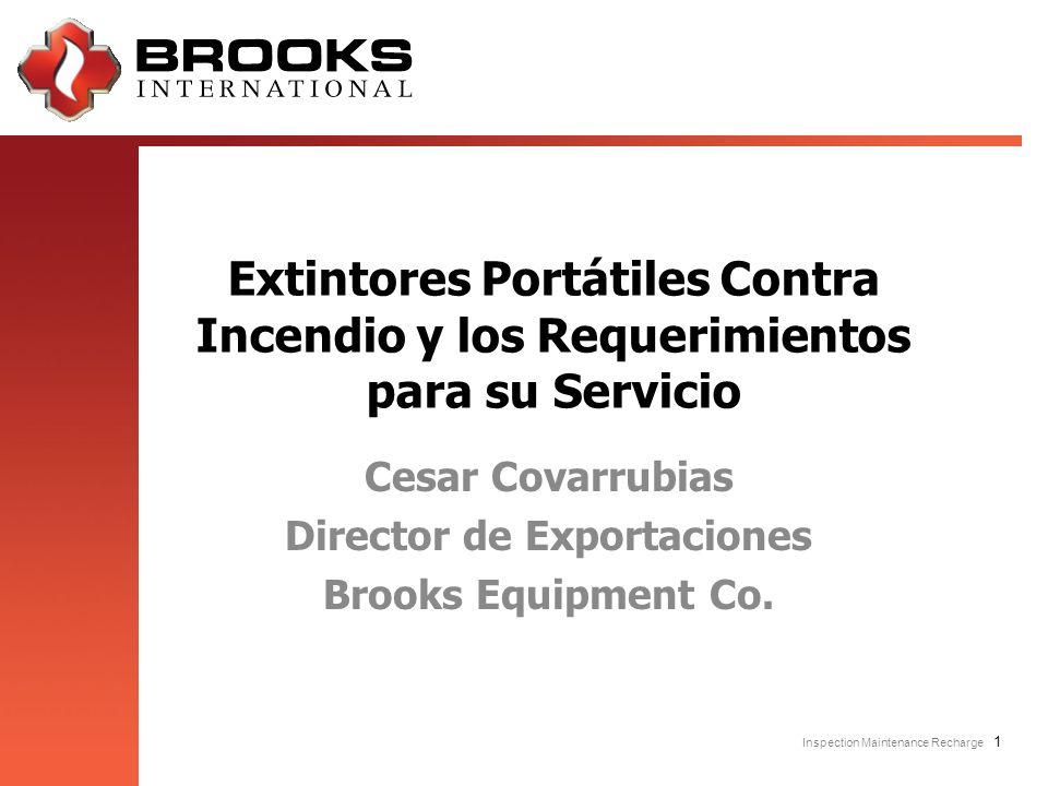 Inspection Maintenance Recharge 1 Extintores Portátiles Contra Incendio y los Requerimientos para su Servicio Cesar Covarrubias Director de Exportacio