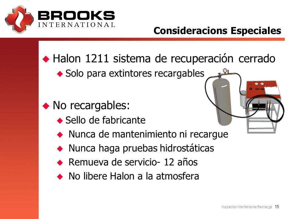 Inspection Maintenance Recharge 15 u Halon 1211 sistema de recuperación cerrado u Solo para extintores recargables u No recargables: u Sello de fabric