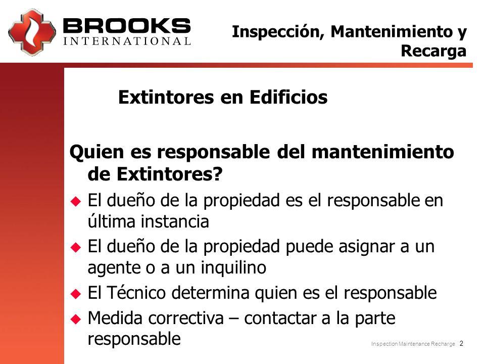 Inspection Maintenance Recharge 2 Extintores en Edificios Quien es responsable del mantenimiento de Extintores? u El dueño de la propiedad es el respo