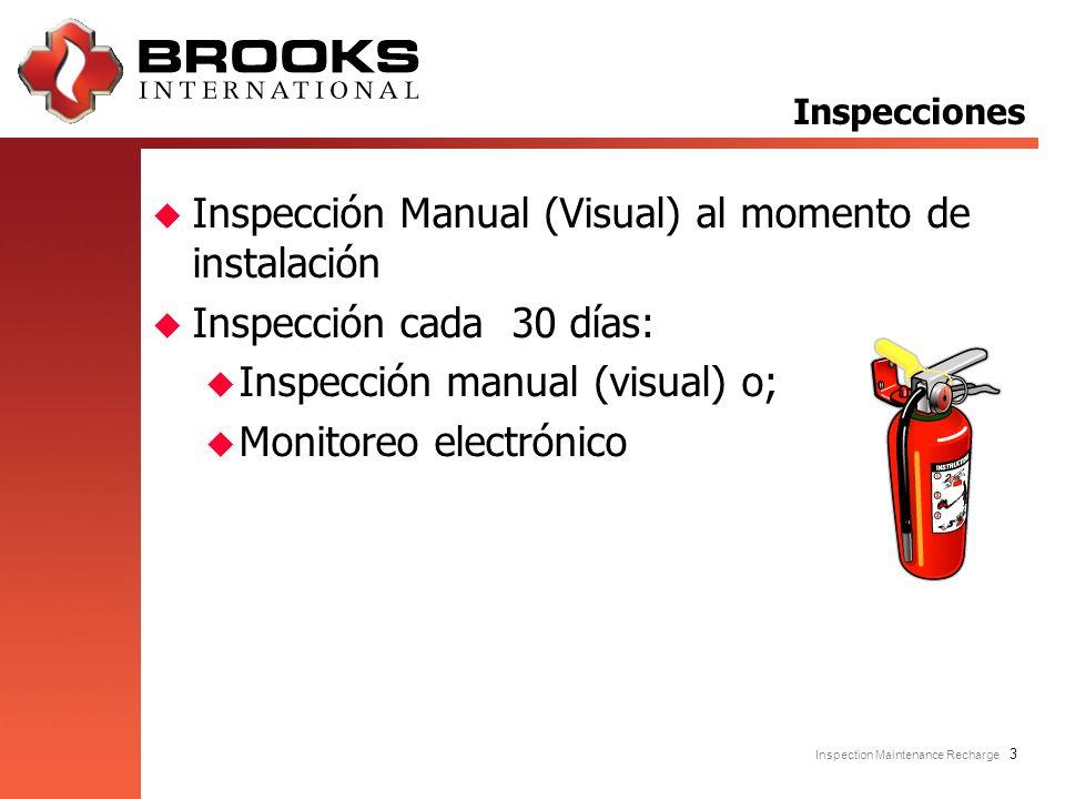 Inspection Maintenance Recharge 4 Inspección Mensual– Cada30 días: u Extintores en su lugar designado u No estar descargado o averiado (tampered) u Ningún daño obvio u Sin condición que prevenga su operación u Ninguna obstrucción de acceso o visibilidad u Lectura del manómetro en rango operable u Nivel del Agente de extinción (lleno) Inspecciones Periódicas