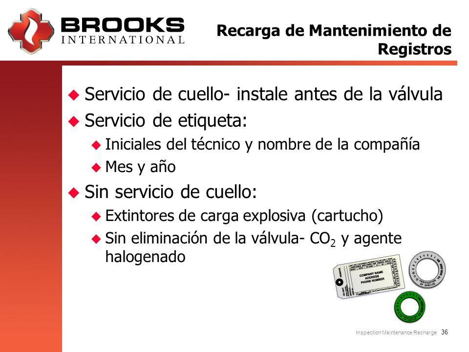 Inspection Maintenance Recharge 36 u Servicio de cuello- instale antes de la válvula u Servicio de etiqueta: u Iniciales del técnico y nombre de la co