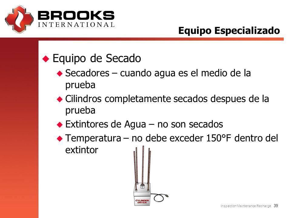 Inspection Maintenance Recharge 39 u Equipo de Secado u Secadores – cuando agua es el medio de la prueba u Cilindros completamente secados despues de
