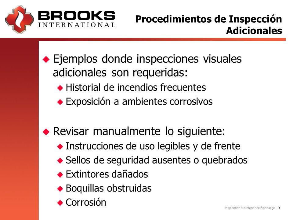 Inspection Maintenance Recharge 5 u Ejemplos donde inspecciones visuales adicionales son requeridas: u Historial de incendios frecuentes u Exposición