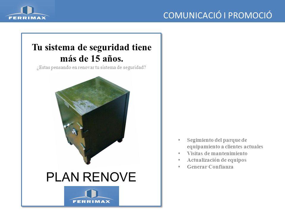 COMUNICACIÓ I PROMOCIÓ Segimiento del parque de equipamiento a clientes actuales Visitas de mantenimiento Actualización de equipos Generar Confianza T