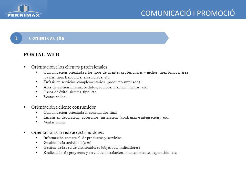 COMUNICACIÓ I PROMOCIÓ 1 COMUNICACIÓN PORTAL WEB Orientación a los clientes profesionales. Comunicación orientada a los tipos de clientes profesionale