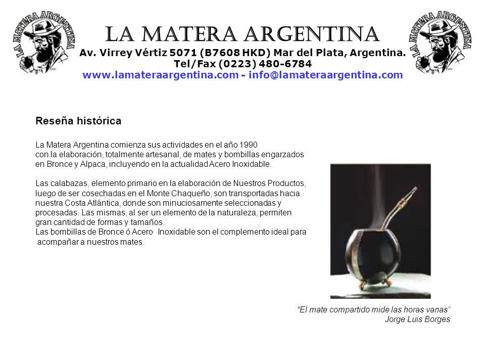 La Matera Argentina Av. Virrey Vértiz 5071 (B7608 HKD) Mar del Plata, Argentina. Tel/Fax (0223) 480-6784 www.lamateraargentina.com - info@lamateraarge