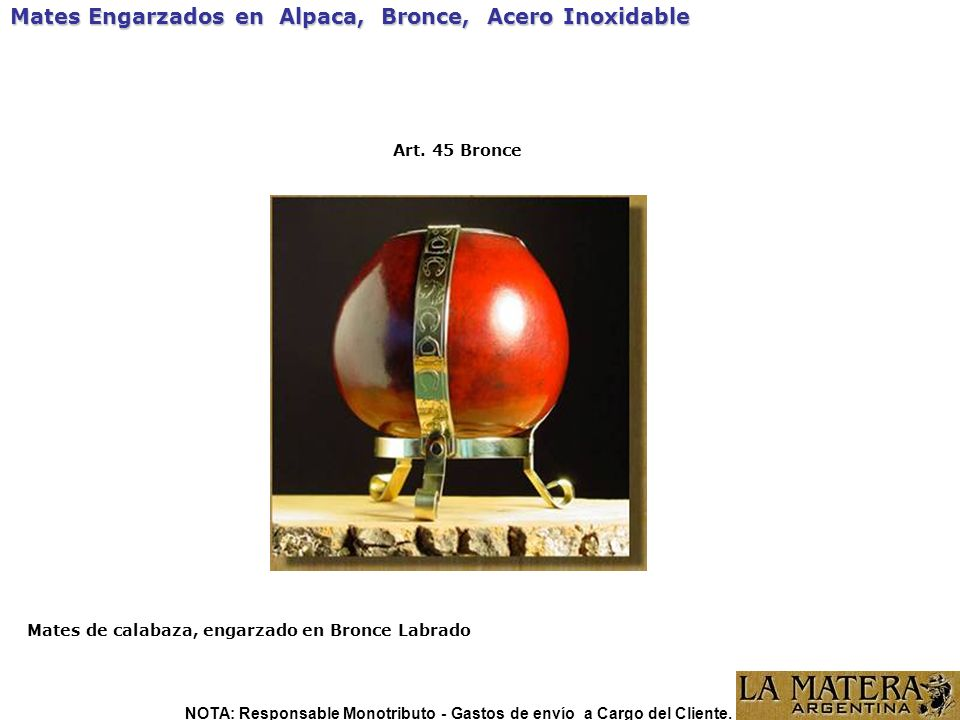 Mates Engarzados en Alpaca, Bronce, Acero Inoxidable Art. 45 Bronce Mates de calabaza, engarzado en Bronce Labrado NOTA: Responsable Monotributo - Gas