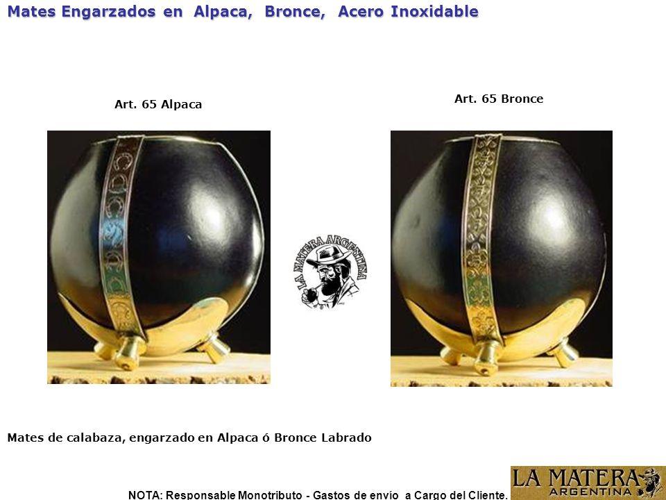 Art. 65 Bronce Mates Engarzados en Alpaca, Bronce, Acero Inoxidable Art. 65 Alpaca Mates de calabaza, engarzado en Alpaca ó Bronce Labrado NOTA: Respo