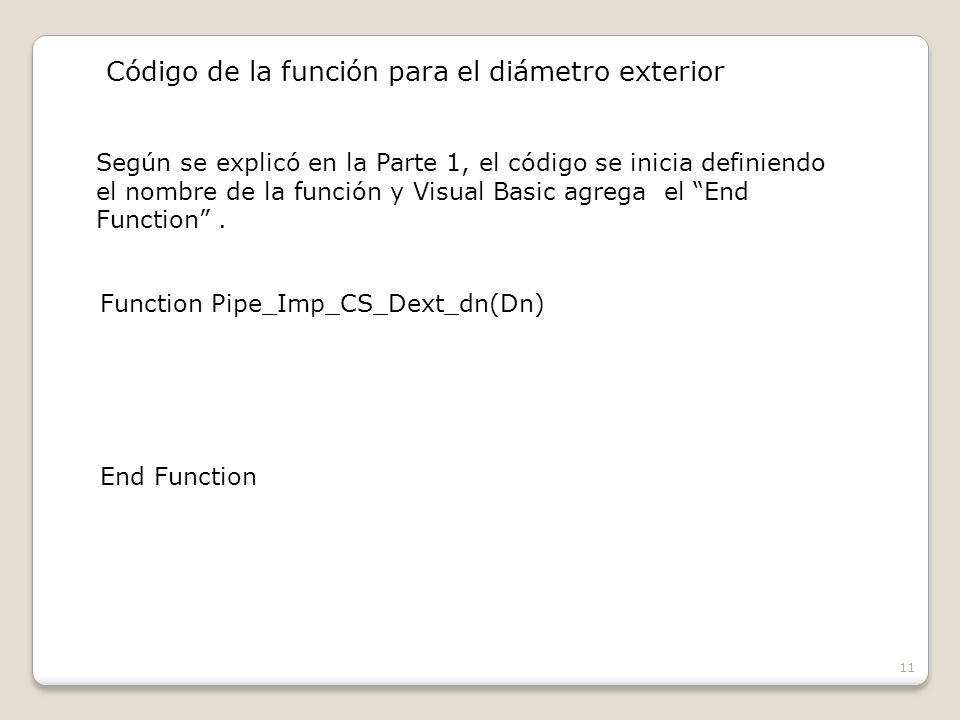 11 Código de la función para el diámetro exterior Según se explicó en la Parte 1, el código se inicia definiendo el nombre de la función y Visual Basic agrega el End Function.