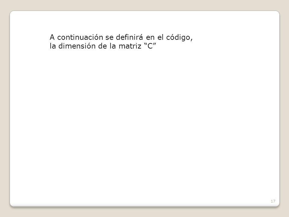 17 A continuación se definirá en el código, la dimensión de la matriz C