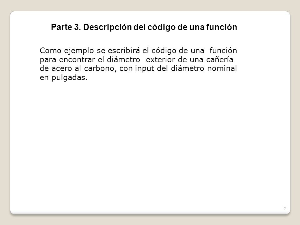 43 Resumen de los pasos de programación dados Function Pipe_Imp_CS_Dext_dn(Dn) End Function Dim C(36, 3) For m = 1 To 36 C(m, 3) = thisWorkbook.Worksheets( 6.CS_Imp ).Cells(m, 3).Value