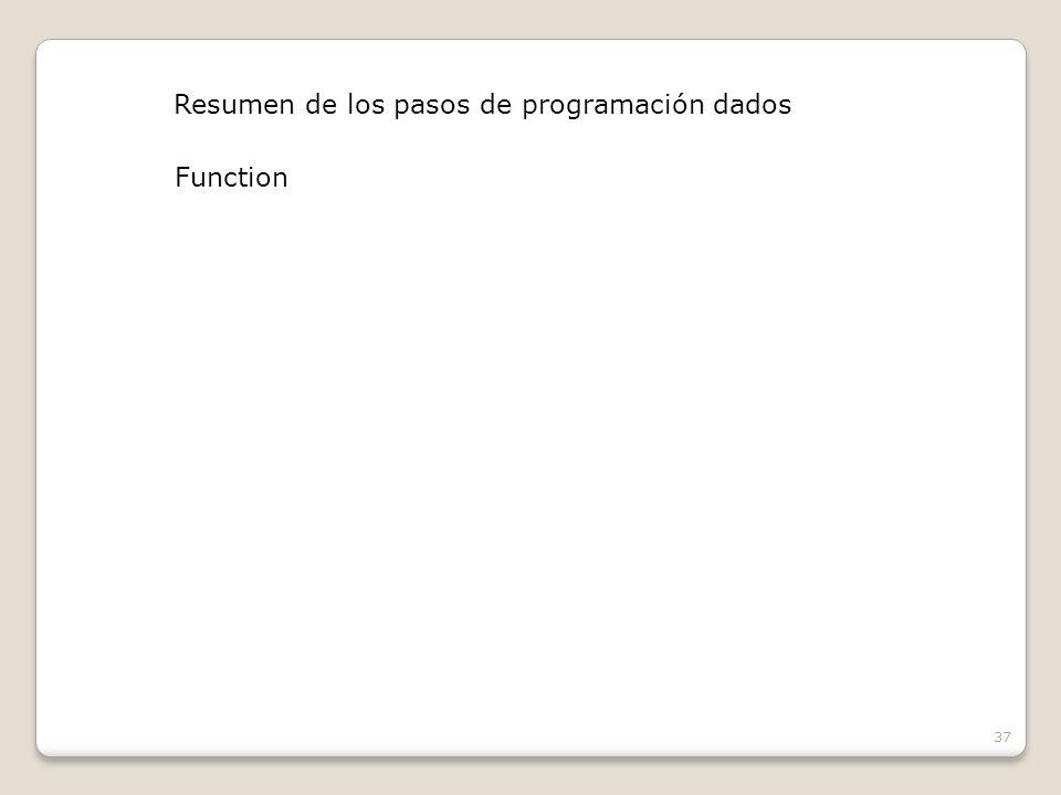 37 Resumen de los pasos de programación dados Function