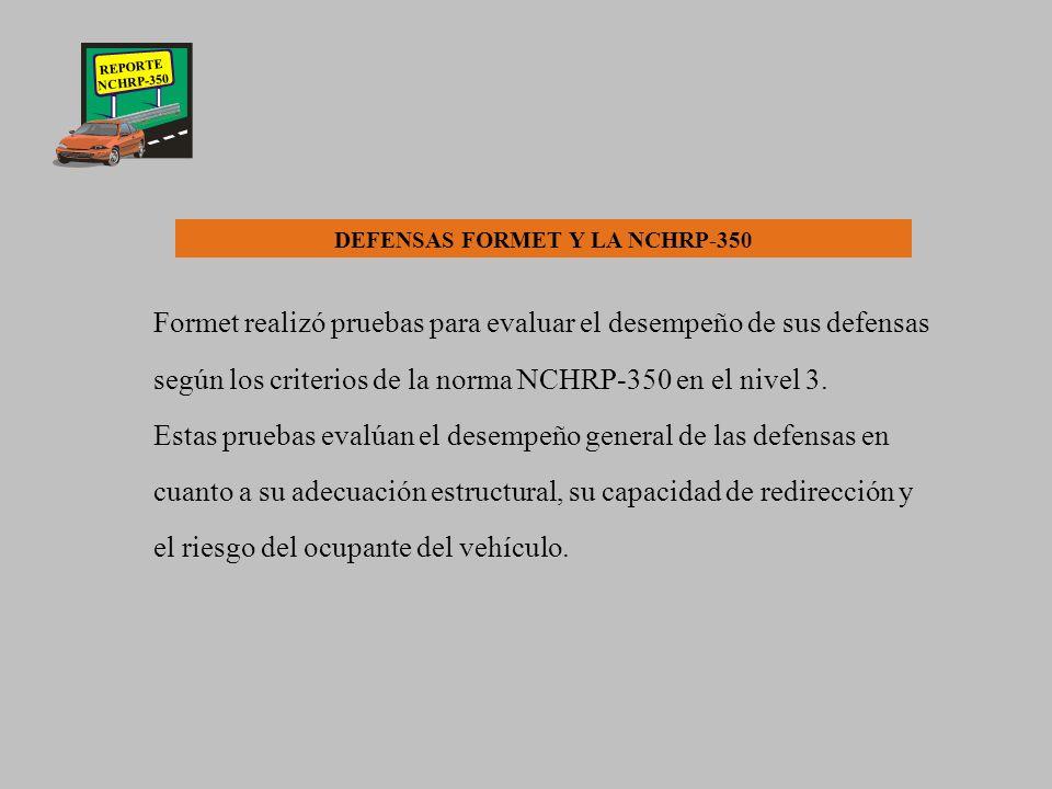REPORTE NCHRP-350 CONCLUSIONES La Administración Federal de Carreteras (FHWA) de los Estados Unidos, determinó que las defensas y accesorios de protección de las carreteras que hayan sido instaladas después de Octubre de 1998 deberán cumplir con los criterios de desempeño establecidos en el Reporte NCHRP-350.