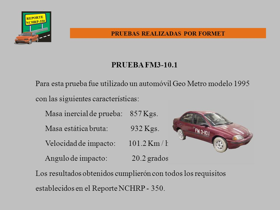 REPORTE NCHRP-350 TIPOS DE DEFENSAS FORMET 1.- Defensa comercial de 2 crestas con postes cada 3.81 mts. Utilizando acero calidad SAE-1010. 2.- Defensa