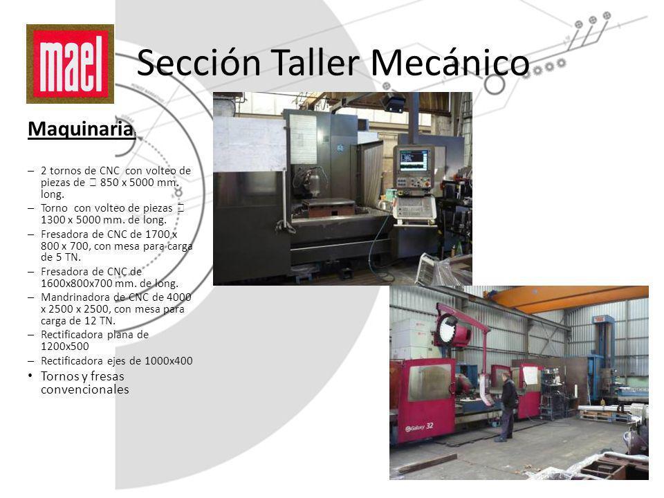 Sección Taller Mecánico Maquinaria : – 2 tornos de CNC con volteo de piezas de 850 x 5000 mm. long. – Torno con volteo de piezas 1300 x 5000 mm. de lo