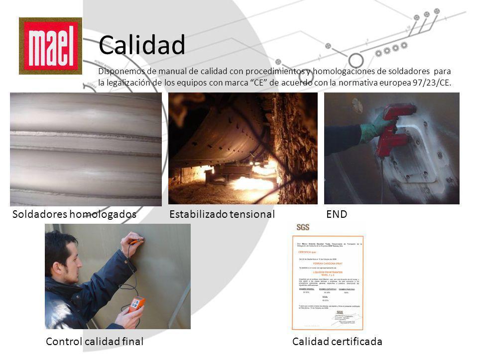 Calidad Disponemos de manual de calidad con procedimientos y homologaciones de soldadores para la legalización de los equipos con marca CE de acuerdo