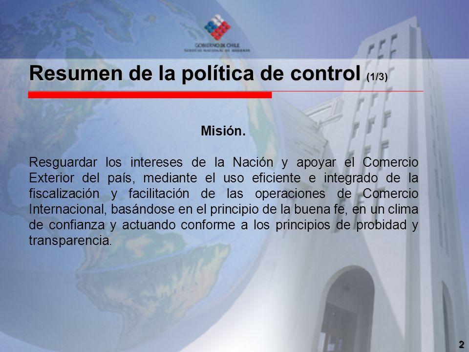 2 Resumen de la política de control (1/3) Misión. Resguardar los intereses de la Nación y apoyar el Comercio Exterior del país, mediante el uso eficie