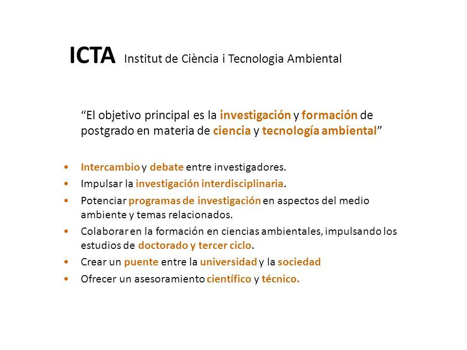 El objetivo principal es la investigación y formación de postgrado en materia de ciencia y tecnología ambiental Intercambio y debate entre investigado