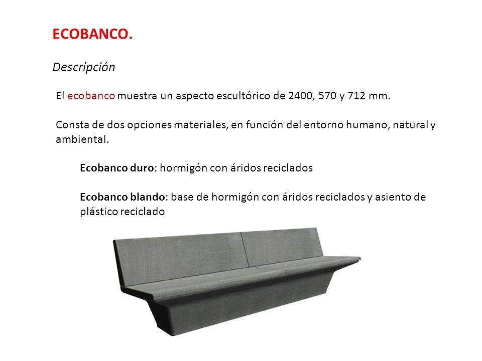 ECOBANCO. Descripción El ecobanco muestra un aspecto escultórico de 2400, 570 y 712 mm. Consta de dos opciones materiales, en función del entorno huma