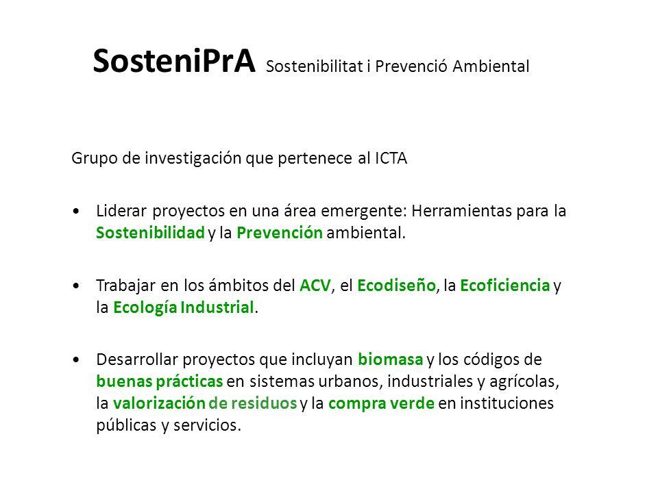 SosteniPrA Sostenibilitat i Prevenció Ambiental Grupo de investigación que pertenece al ICTA Liderar proyectos en una área emergente: Herramientas par