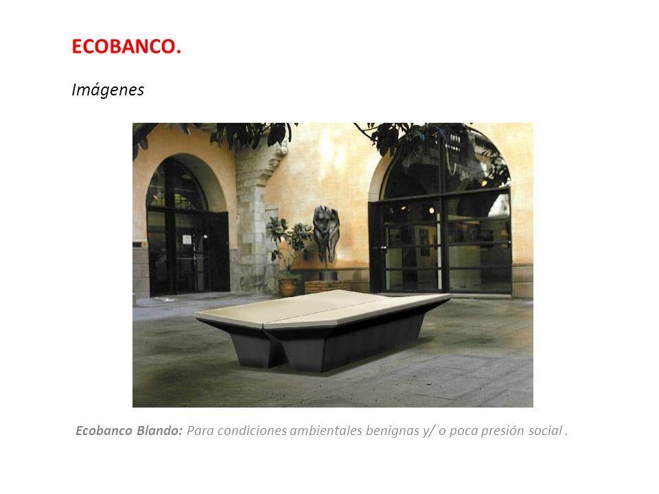 ECOBANCO. Imágenes Ecobanco Blando: Para condiciones ambientales benignas y/ o poca presión social.