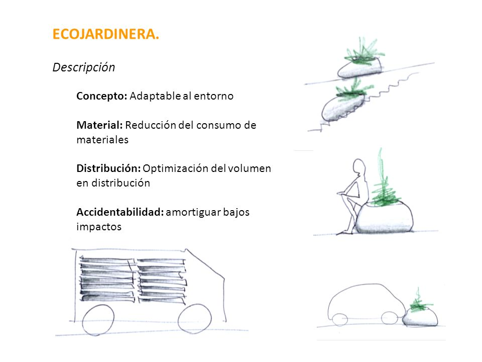 ECOJARDINERA. Descripción Concepto: Adaptable al entorno Material: Reducción del consumo de materiales Distribución: Optimización del volumen en distr