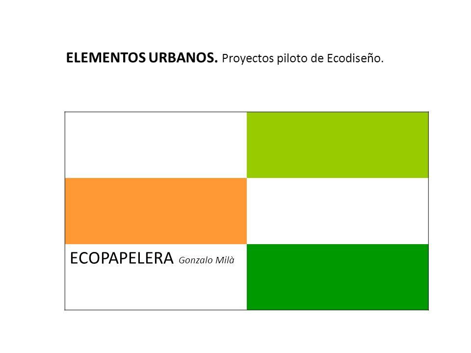 ECOPAPELERA Gonzalo Milà ELEMENTOS URBANOS. Proyectos piloto de Ecodiseño.