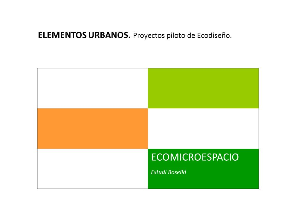 ECOMICROESPACIO Estudi Roselló ELEMENTOS URBANOS. Proyectos piloto de Ecodiseño.
