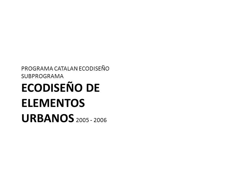 PROGRAMA CATALAN ECODISEÑO SUBPROGRAMA ECODISEÑO DE ELEMENTOS URBANOS 2005 - 2006