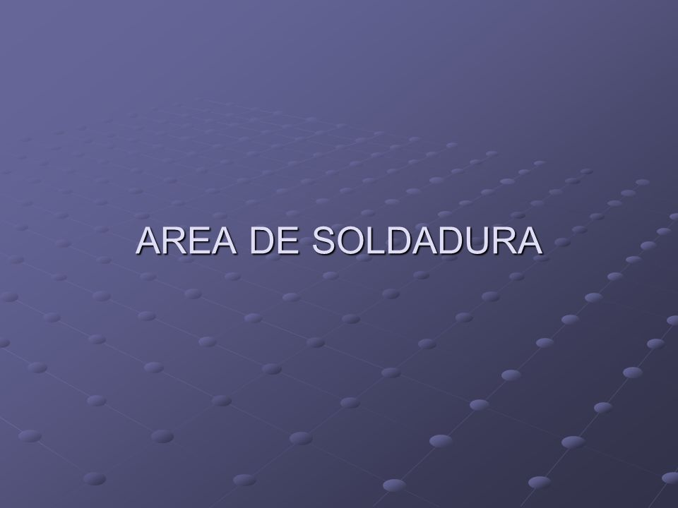 AREA DE SOLDADURA