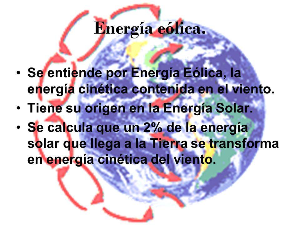 Energía eólica. Se entiende por Energía Eólica, la energía cinética contenida en el viento. Tiene su origen en la Energía Solar. Se calcula que un 2%