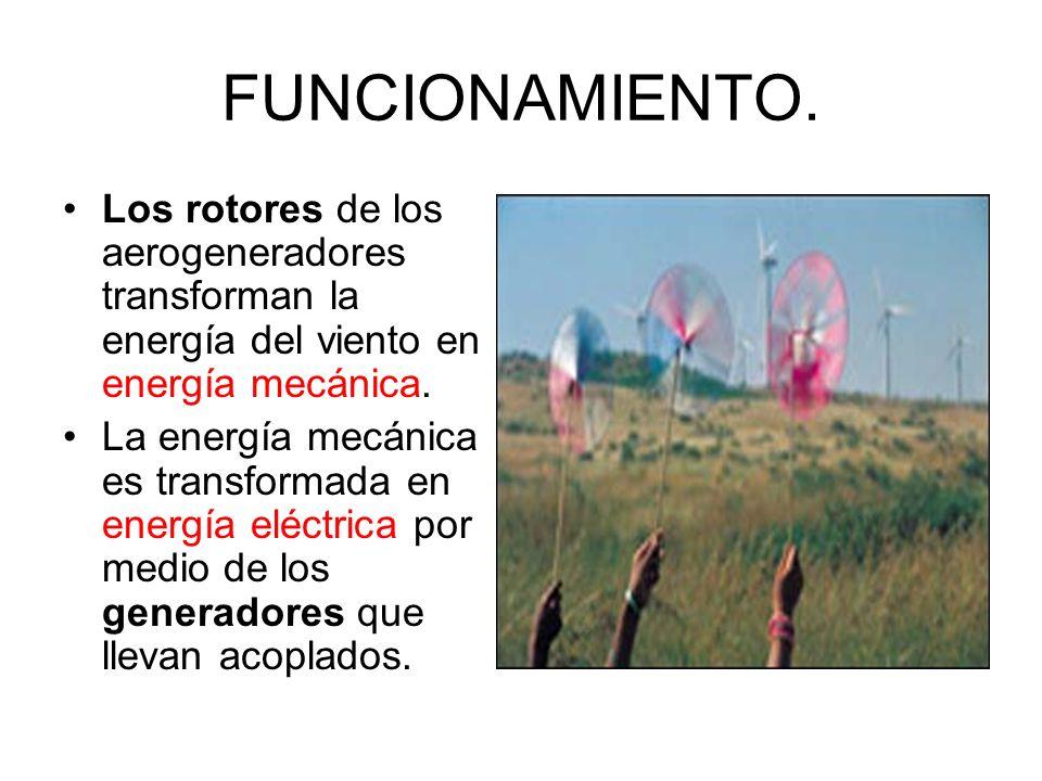 FUNCIONAMIENTO. Los rotores de los aerogeneradores transforman la energía del viento en energía mecánica. La energía mecánica es transformada en energ