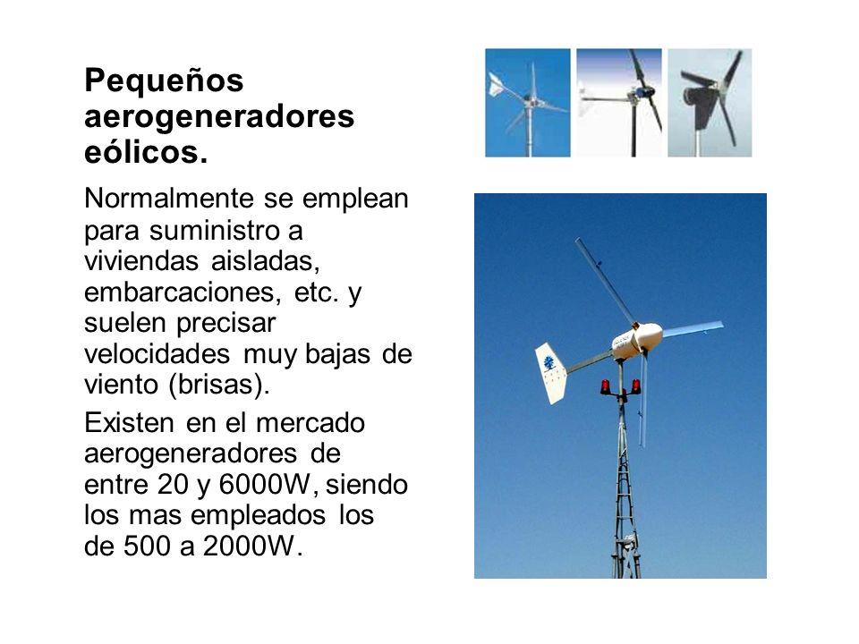 Pequeños aerogeneradores eólicos. Normalmente se emplean para suministro a viviendas aisladas, embarcaciones, etc. y suelen precisar velocidades muy b