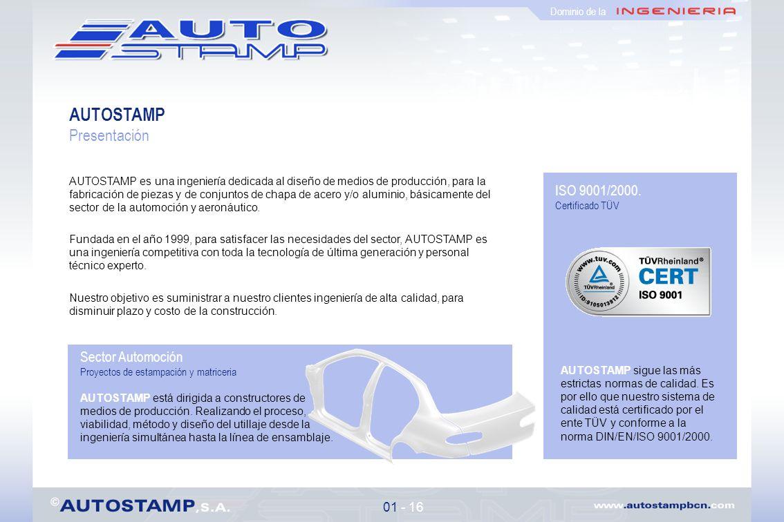AUTOSTAMP Presentación AUTOSTAMP es una ingeniería dedicada al diseño de medios de producción, para la fabricación de piezas y de conjuntos de chapa de acero y/o aluminio, básicamente del sector de la automoción y aeronáutico.