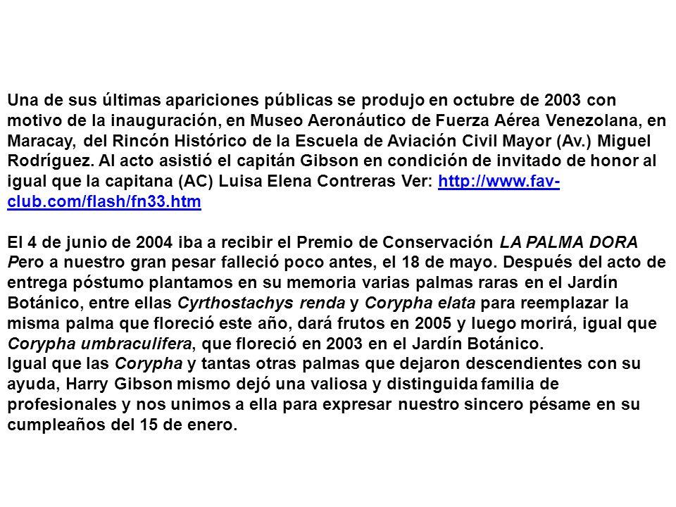 Una de sus últimas apariciones públicas se produjo en octubre de 2003 con motivo de la inauguración, en Museo Aeronáutico de Fuerza Aérea Venezolana, en Maracay, del Rincón Histórico de la Escuela de Aviación Civil Mayor (Av.) Miguel Rodríguez.