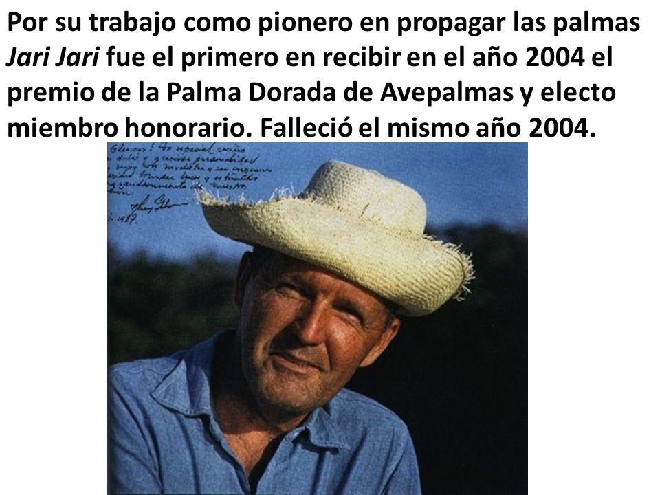 Por su trabajo como pionero en propagar las palmas Jari Jari fue el primero en recibir en el año 2004 el premio de la Palma Dorada de Avepalmas y electo miembro honorario.